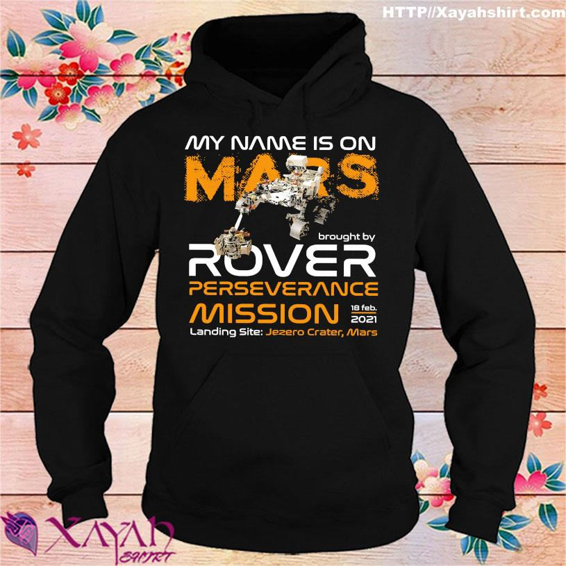 My name is on mars Brought by rover perseverance mission 18 feb 2021 Landing site Jezero Crater mars s hoodie