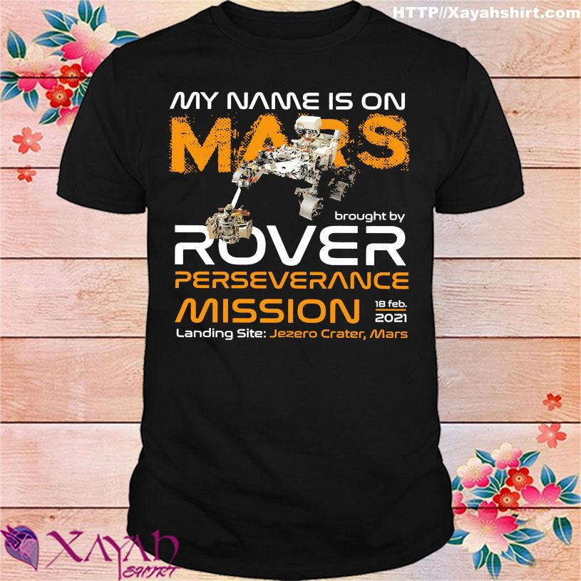 My name is on mars Brought by rover perseverance mission 18 feb 2021 Landing site Jezero Crater mars shirt