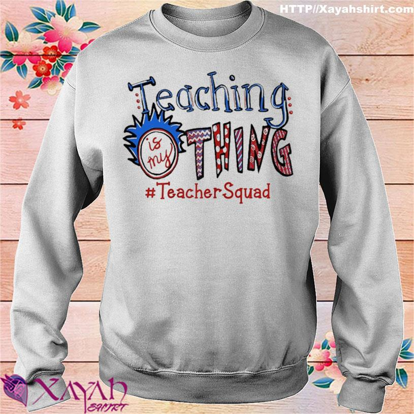 Teaching Is My Thing Teacher Squad Shirt sweater