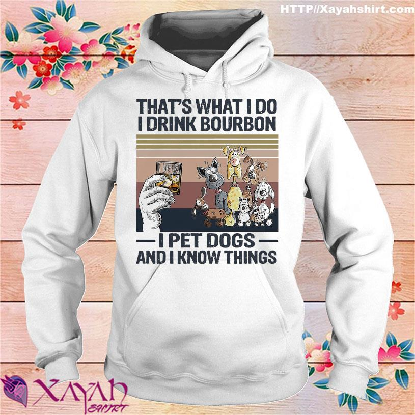 That's what I do I drink bourbon I pet dogs and I know things vintage s hoodie