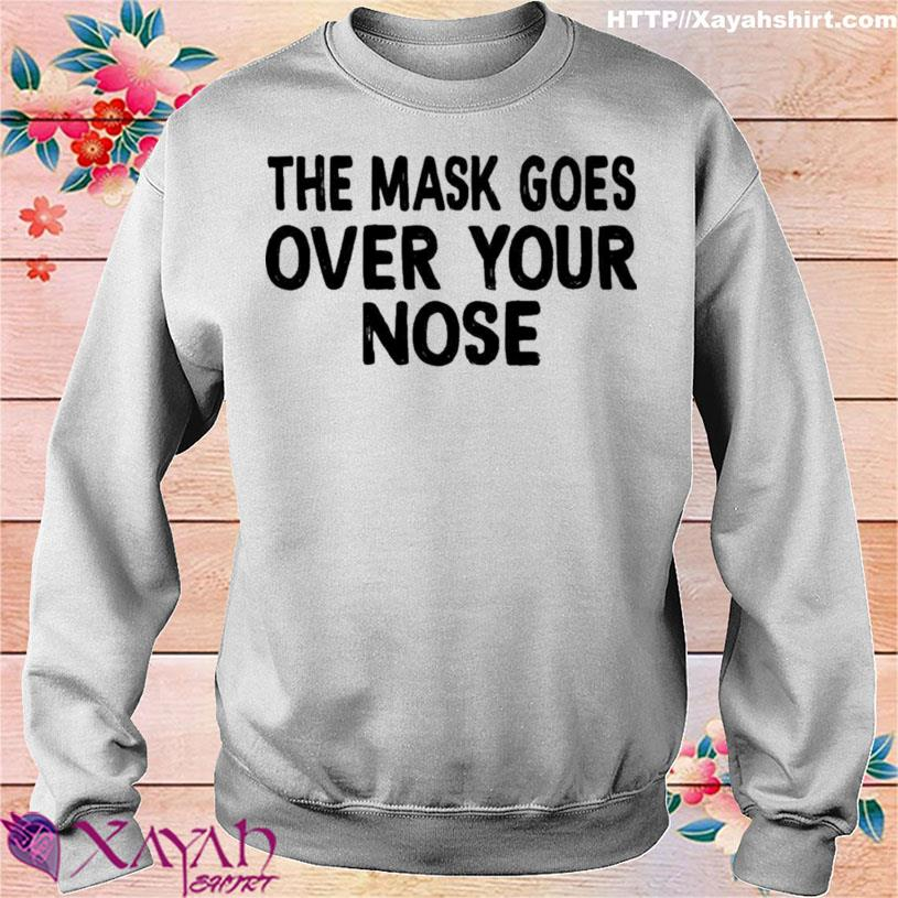 The Mask Goes Over Your Nose Shirt sweater
