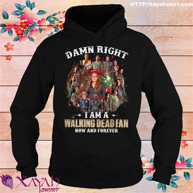 Damn Right I am a the Walking Dead Fan now and forever signatures hoodie