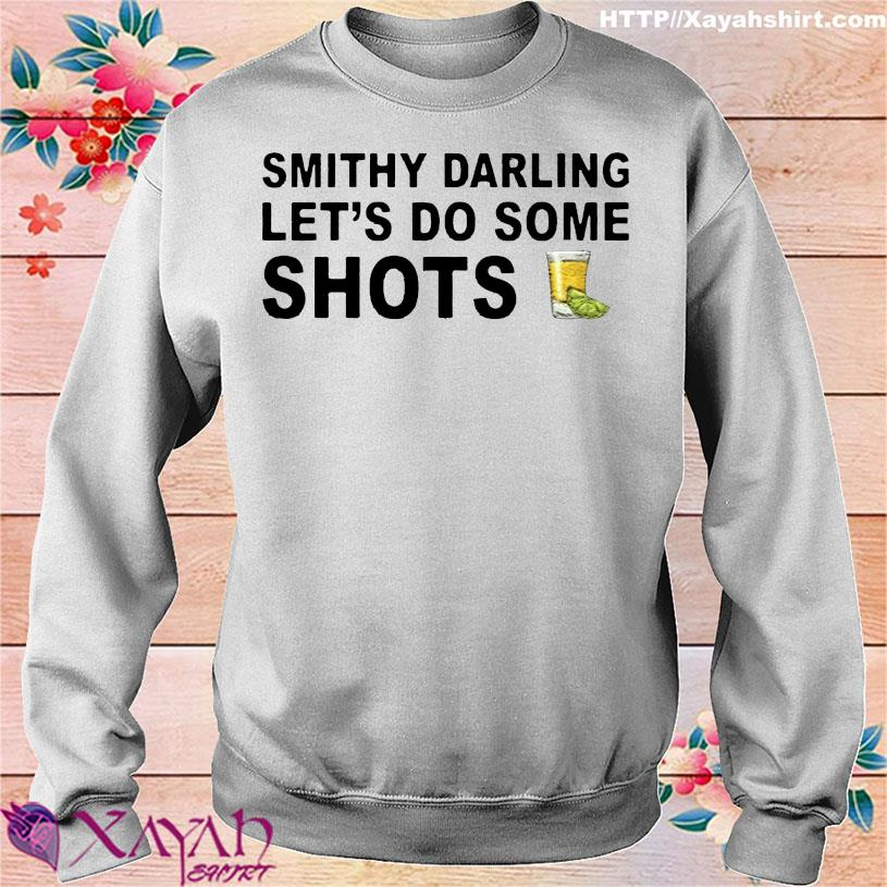 Smithy Darling Let's Go Do Some Shots Shirt sweater