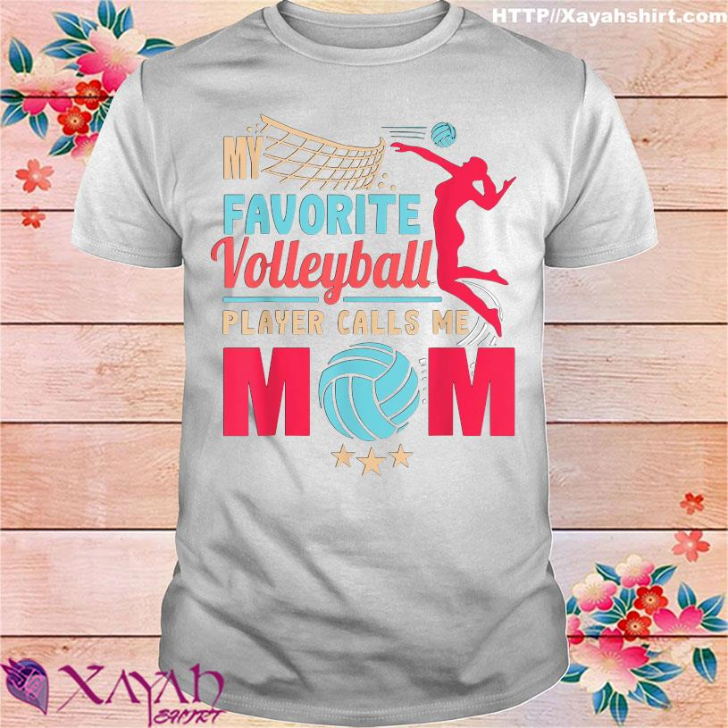 Cool Mothers My favorite Volleyball player calls me Mom shirt