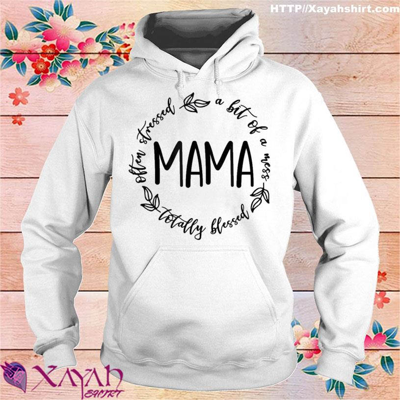 Mama A Bit Of A Mess Totally Blessed Shirt hoodie