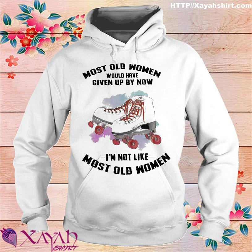 Most old Women would have given up by now I'm not like most old Womens hoodie