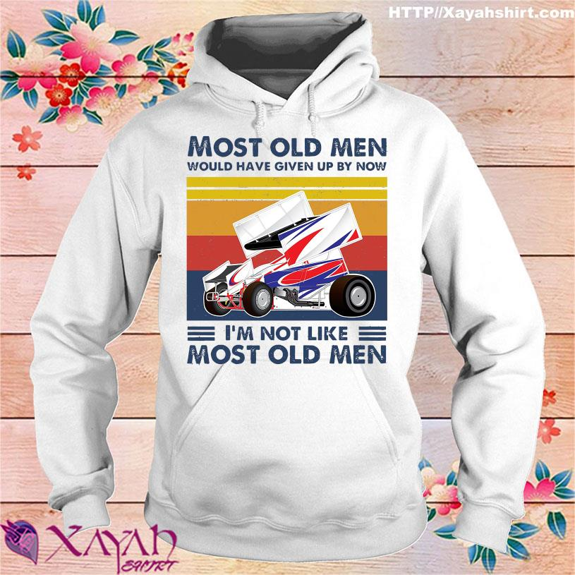 Motorsports Most old men would have given up by now I'm not like most old men vintage hoodie