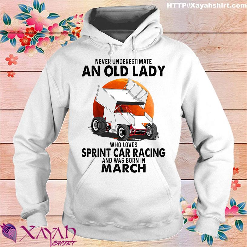 Never underestimate an old lady who loves sprint car racing and was born in march hoodie