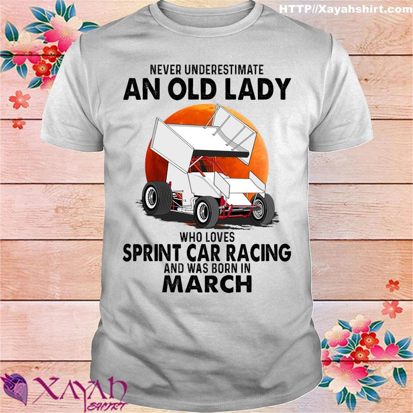 Never underestimate an old lady who loves sprint car racing and was born in march shirt