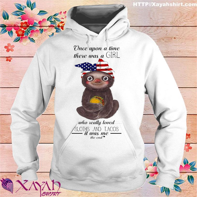 Once upon a time there was a girl who really loved Sloths and Tacos it was me the end hoodie