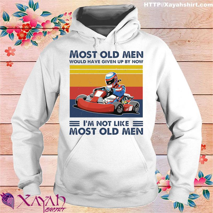 Racing Most old men would have given up by now I'm not like most old men vintage hoodie
