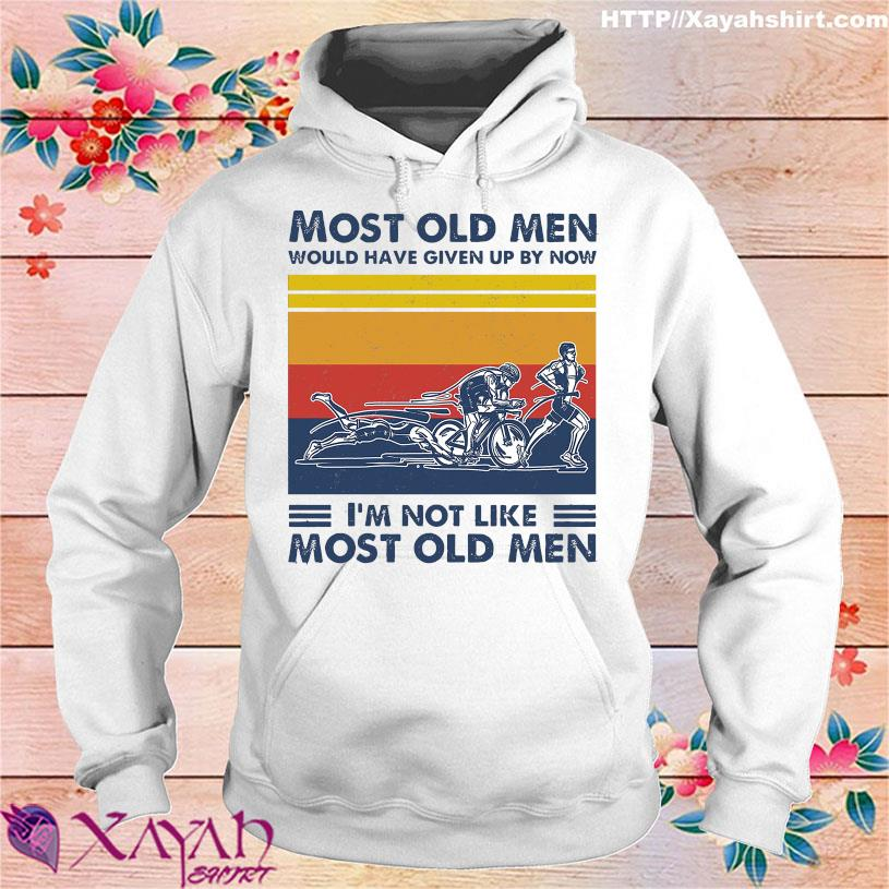 Triathlon Most Old Men Would Have Given By Now I'm Not Like Most Old Men Vintage Shirt hoodie