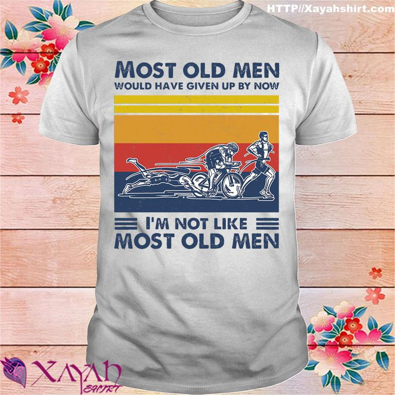 Triathlon Most Old Men Would Have Given By Now I'm Not Like Most Old Men Vintage Shirt