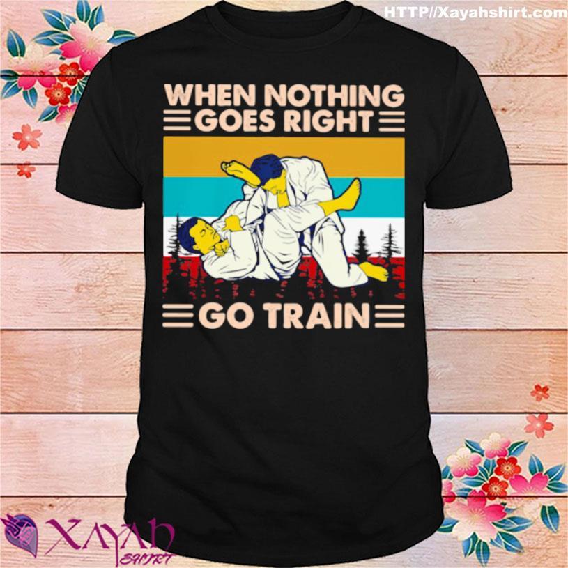 When Nothing Goes Right Go Train Jiu Jitsu Vintage Shirt