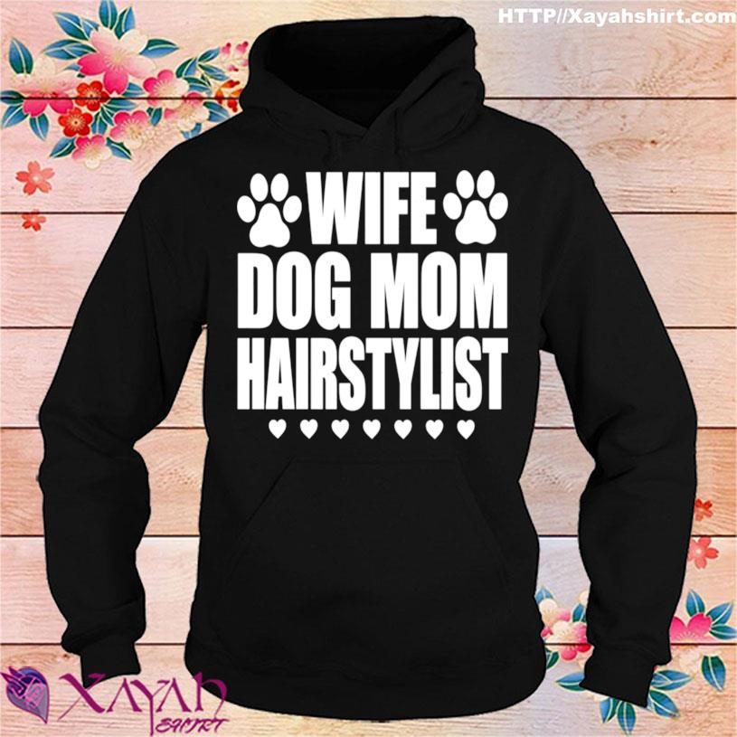 Wife Dog Mom Hairstylist Hairdresser Shirt hoodie