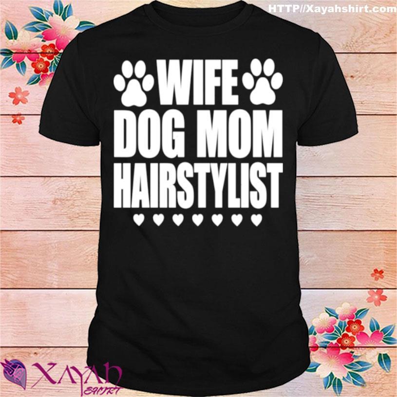 Wife Dog Mom Hairstylist Hairdresser Shirt