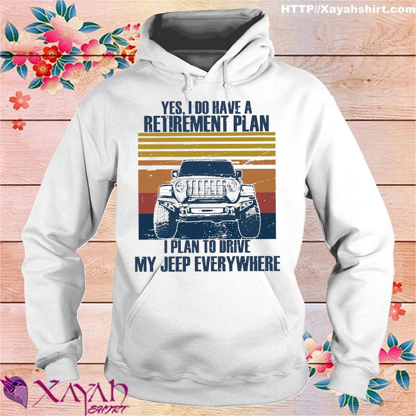 Yes I do have a retirement plan I plan to drive my jeep everywhere hoodie