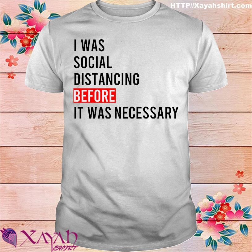 Official I Was Social Distancing Before It Was Necessary Shirt