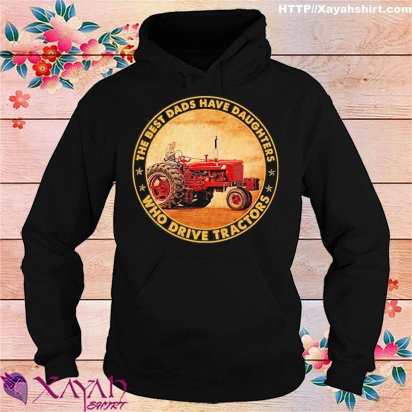 Official The Best Dads Have Daughters Drive Tractor Shirt hoodie