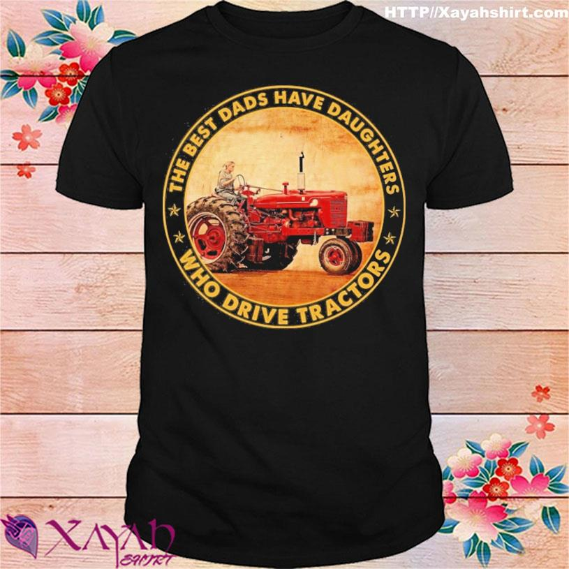 Official The Best Dads Have Daughters Drive Tractor Shirt