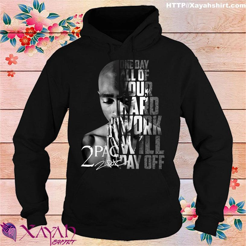 One day all of Your hard work will pay off 2Pac signature hoodie