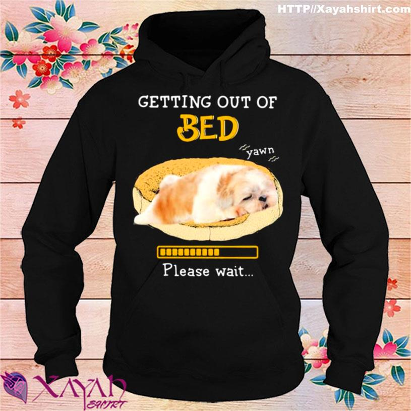 Shih Tzu Getting Out Of Bed For Shih Tzu Please Wait Shirt hoodie