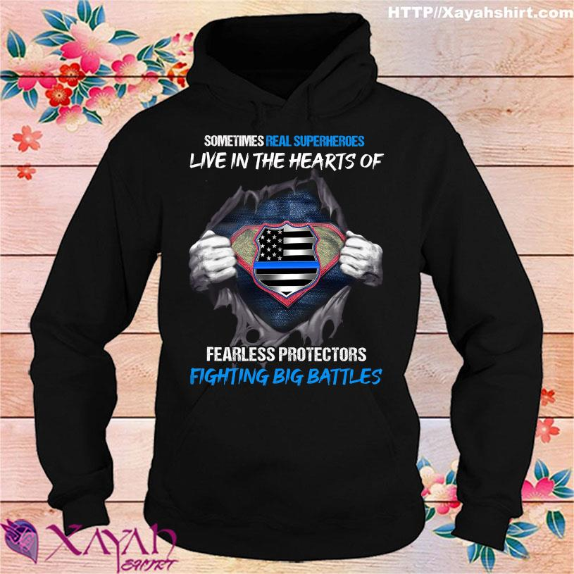 Sometimes Real Superheroes live in the hearts of Fearless protector Fighting Big Battles hoodie