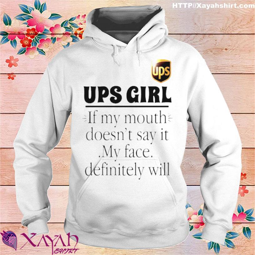 Ups Girl If My Mouth Doesnt Say It My Face Definitely Will Shirt hoodie