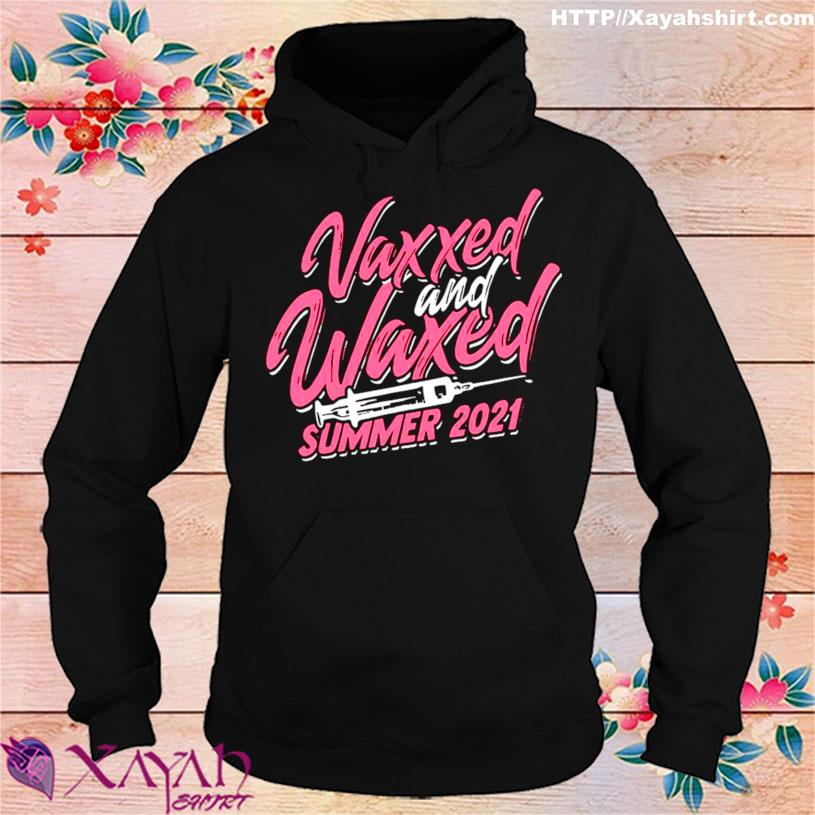 Vaccinated – Vaxxed And Waxed Summer 2021 Shirt hoodie