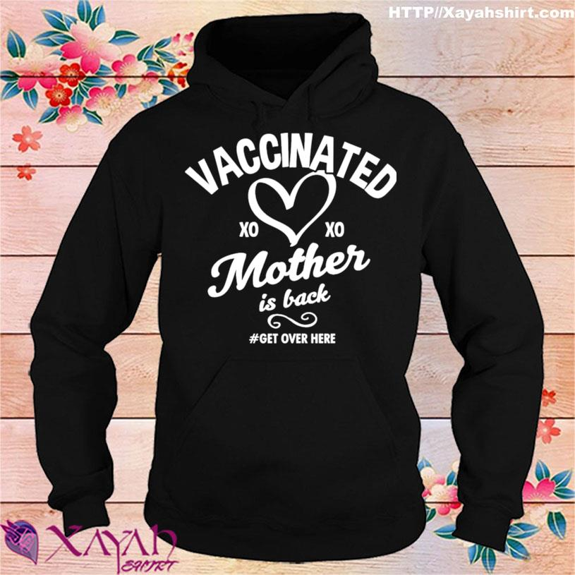 Vaccinated Xo Xo Mother Is Back Get Over Here Shirt hoodie