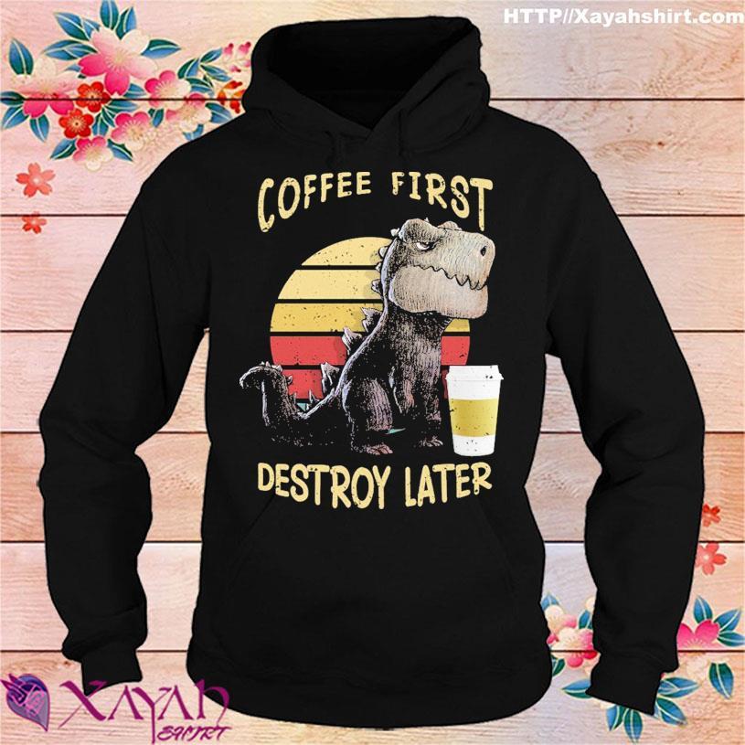 Dinosaur coffee first destroy later vintage s hoodie