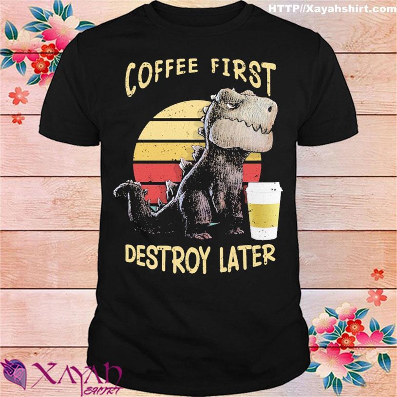 Dinosaur coffee first destroy later vintage shirt