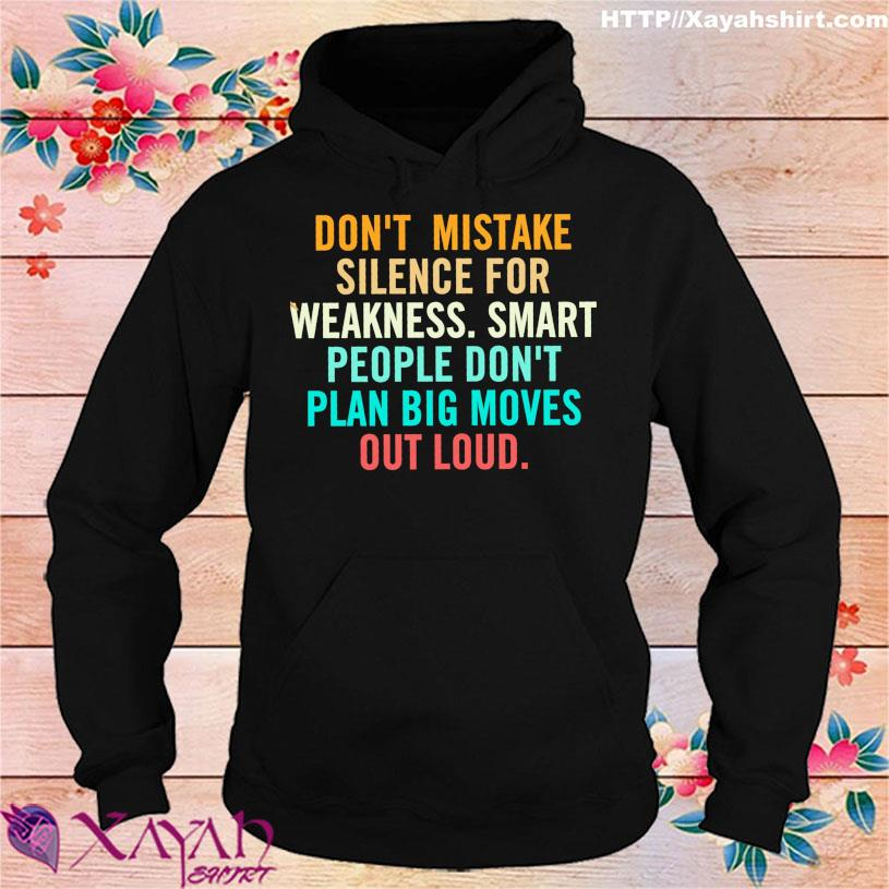 Don't mistake silence for weakness smart people don't plan big moves out loud s hoodie