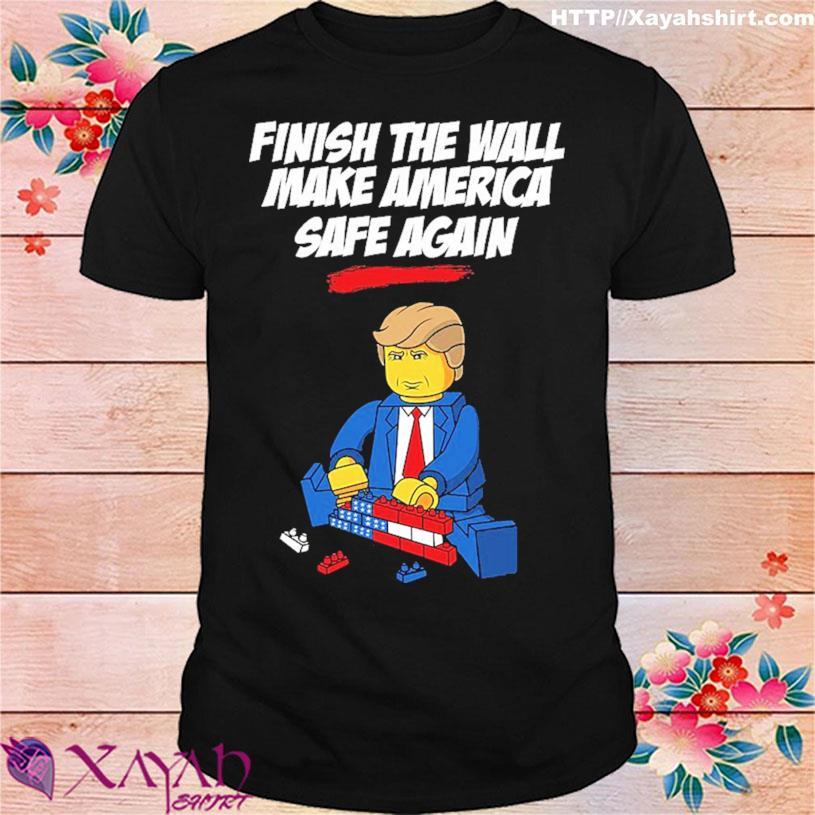 Donald Trump finish the wall make America safe again shirt