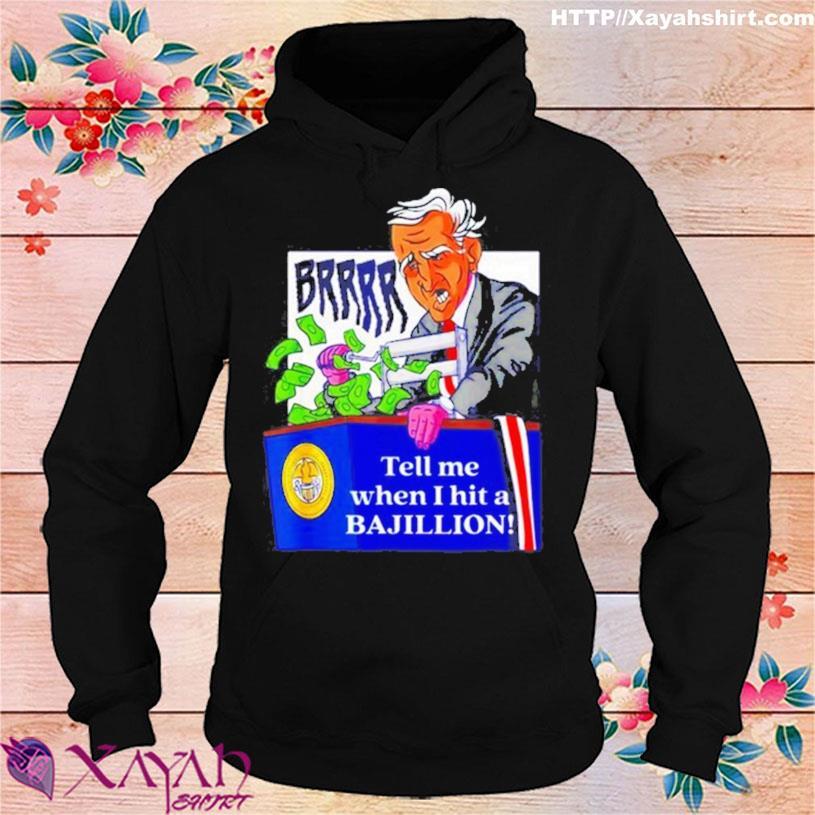 Funny Biden brrr tell me when I hit a Bajillion s hoodie