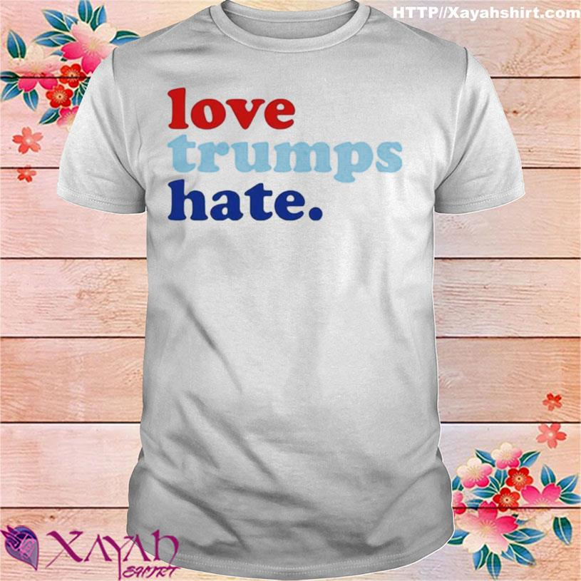 Funny Love Trumps hate shirt