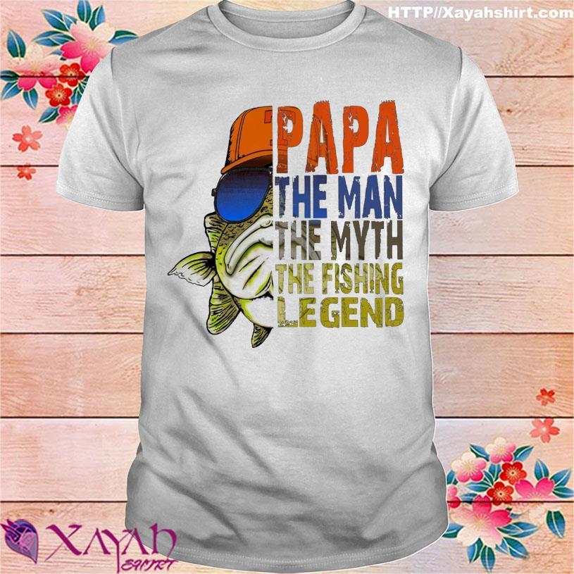Papa the man the myth the fishing legend shirt