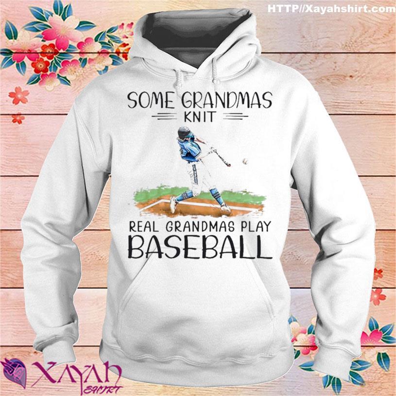 Some Grandmas Knit Real Grandmas Play Baseball Shirt hoodie