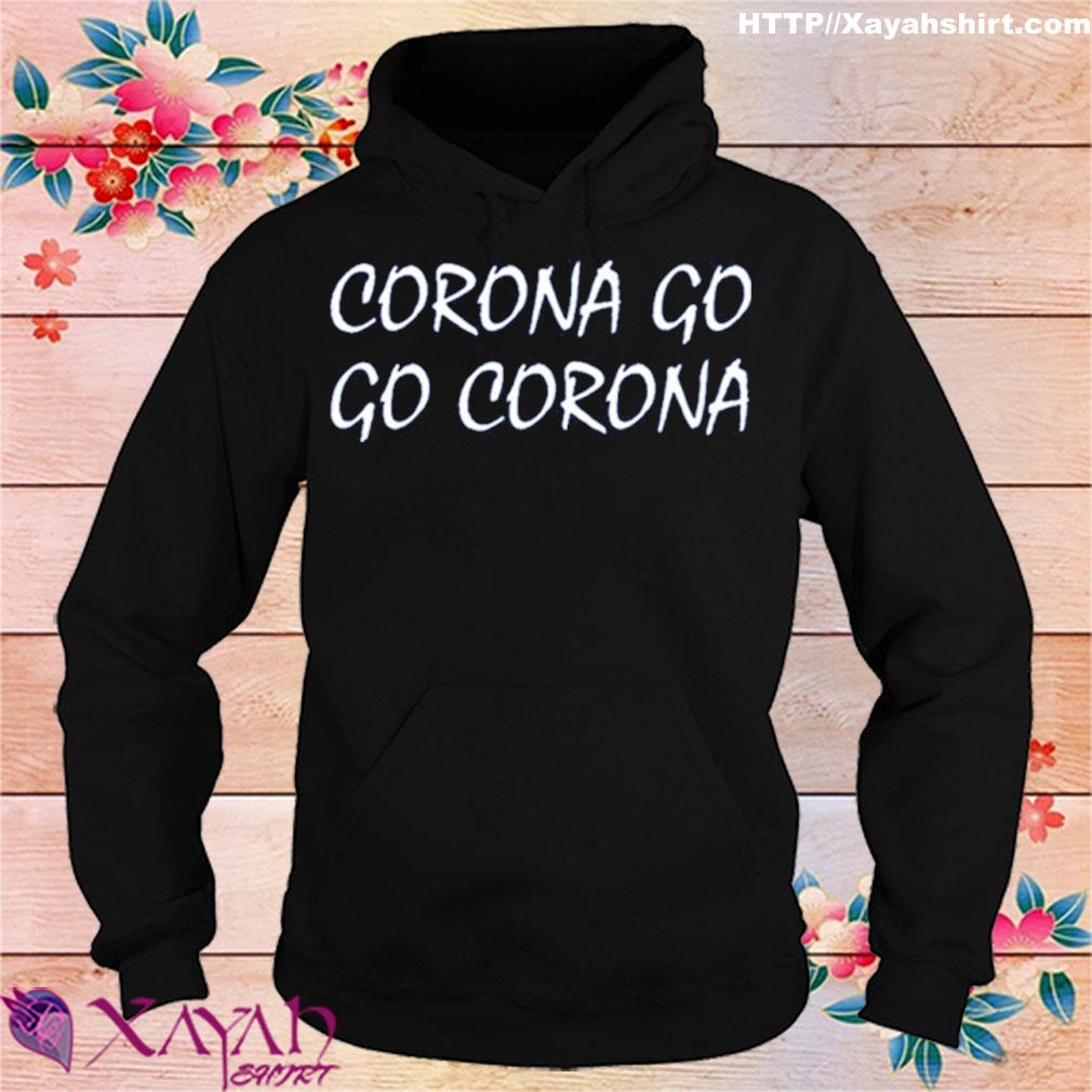 Corona Go Go Corona Shirt hoodie