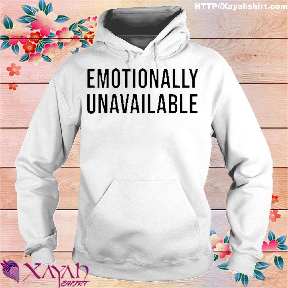 Emotionally Unavailable Shirt hoodie