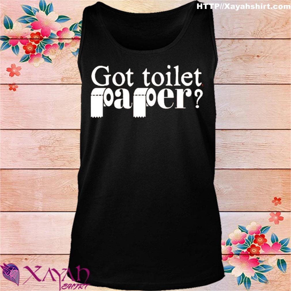 Got Toilet Paper Shirt tank top