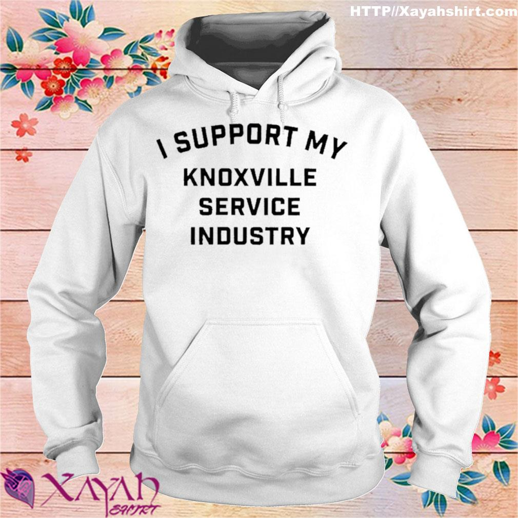 I Support My Knoxville Service Industry Shirt hoodie