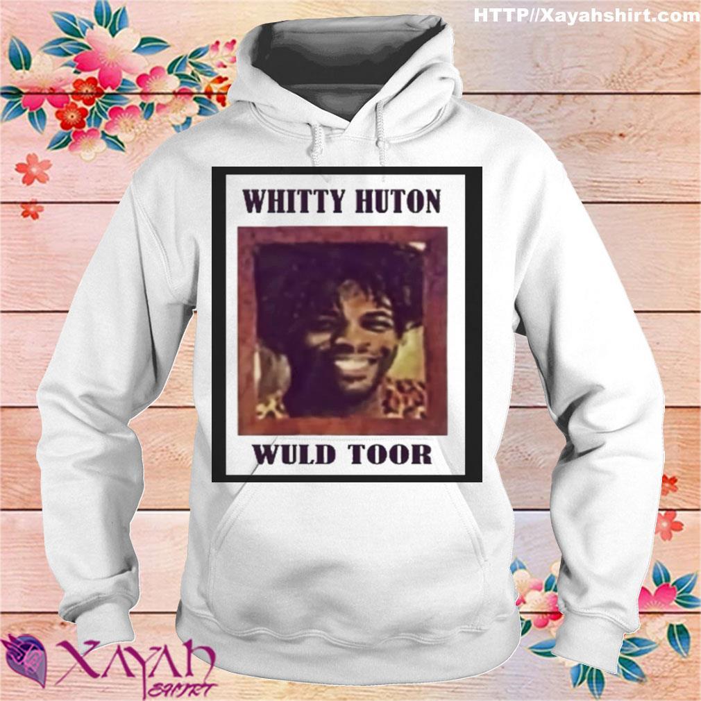 Whitty Huton Wuld Toor Shirt hoodie