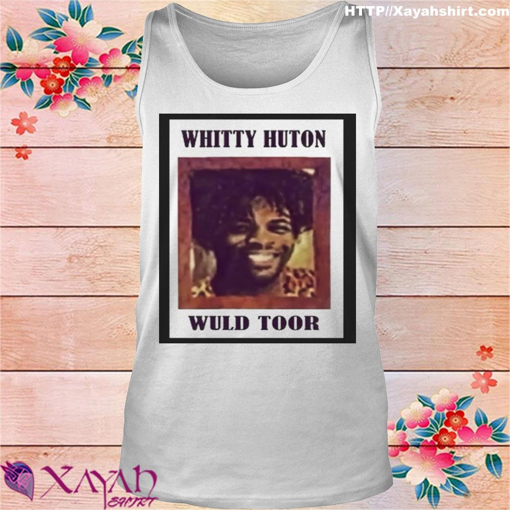 Whitty Huton Wuld Toor Shirt tank top