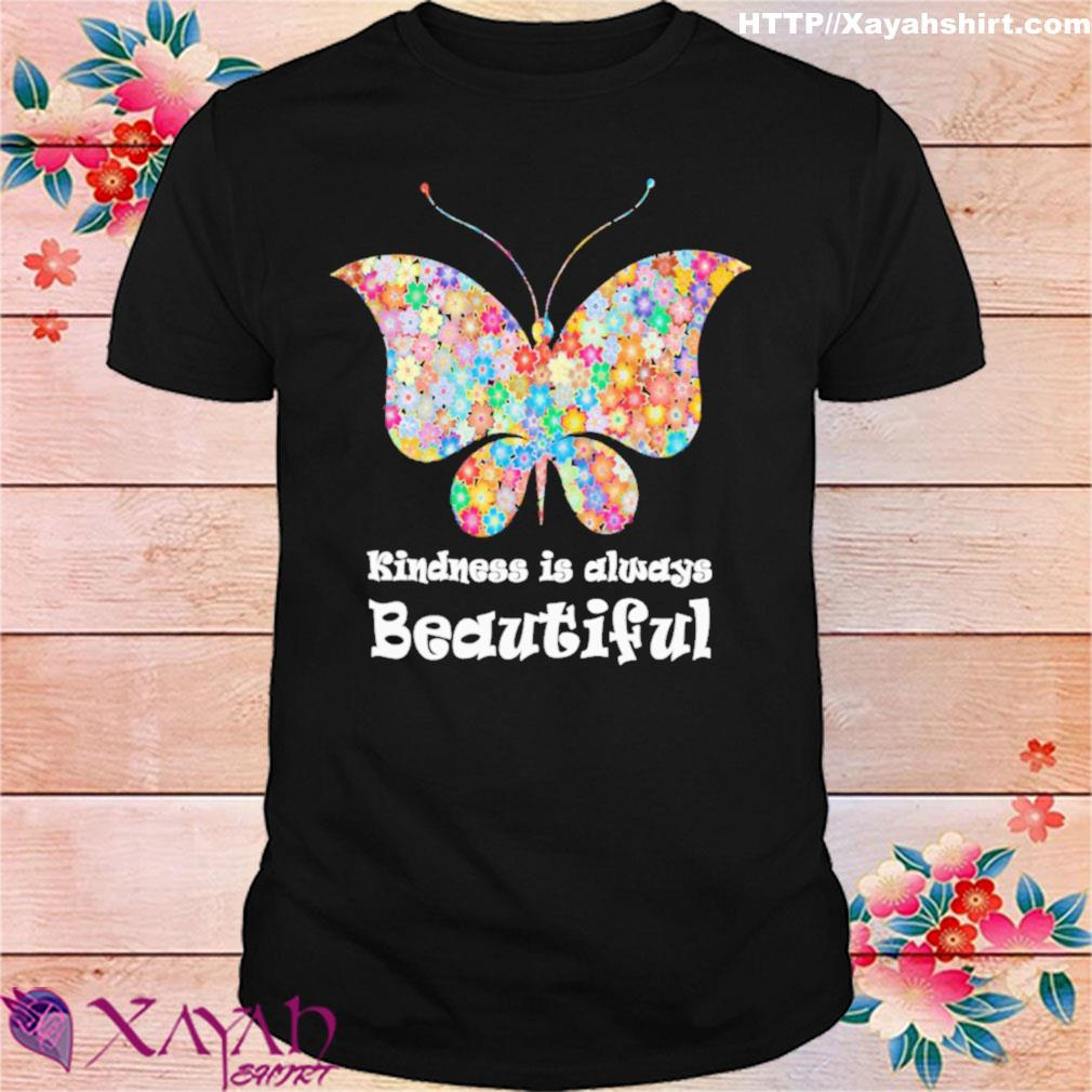 Butterfly Kindness is always beautiful shirt