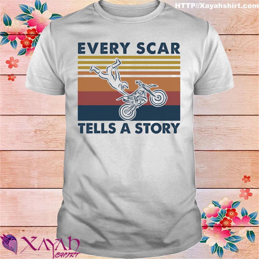 Every scar tells a story vintage shirt
