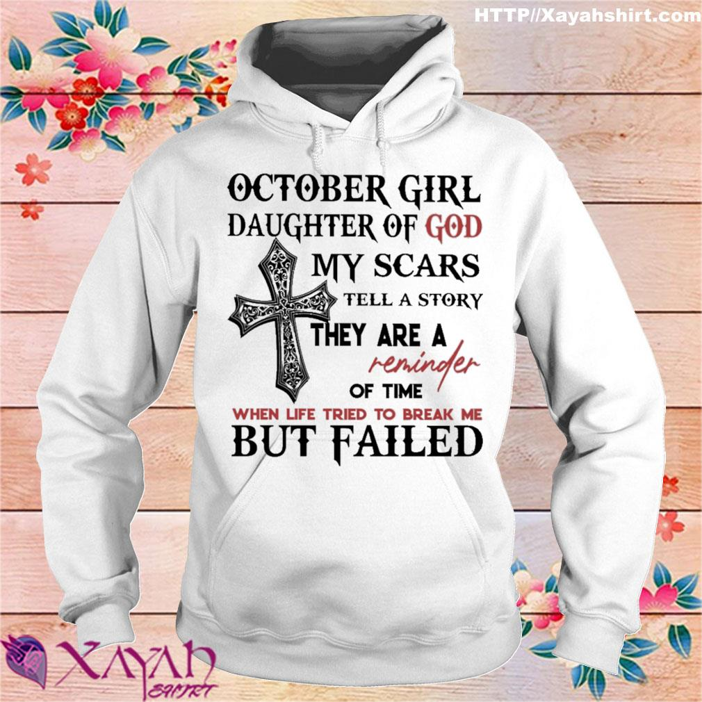 Jesus October girl daughter of god my scars tell a story they are a reminder of time when life tried to break me but failed s hoodie