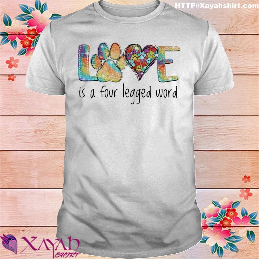 Love is a four legged word diamond shirt