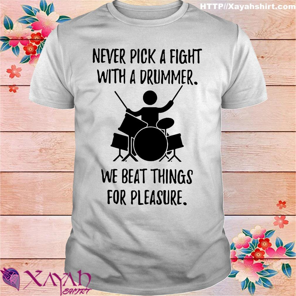 Never pick a fight with a drummer we beat things for pleasure shirt