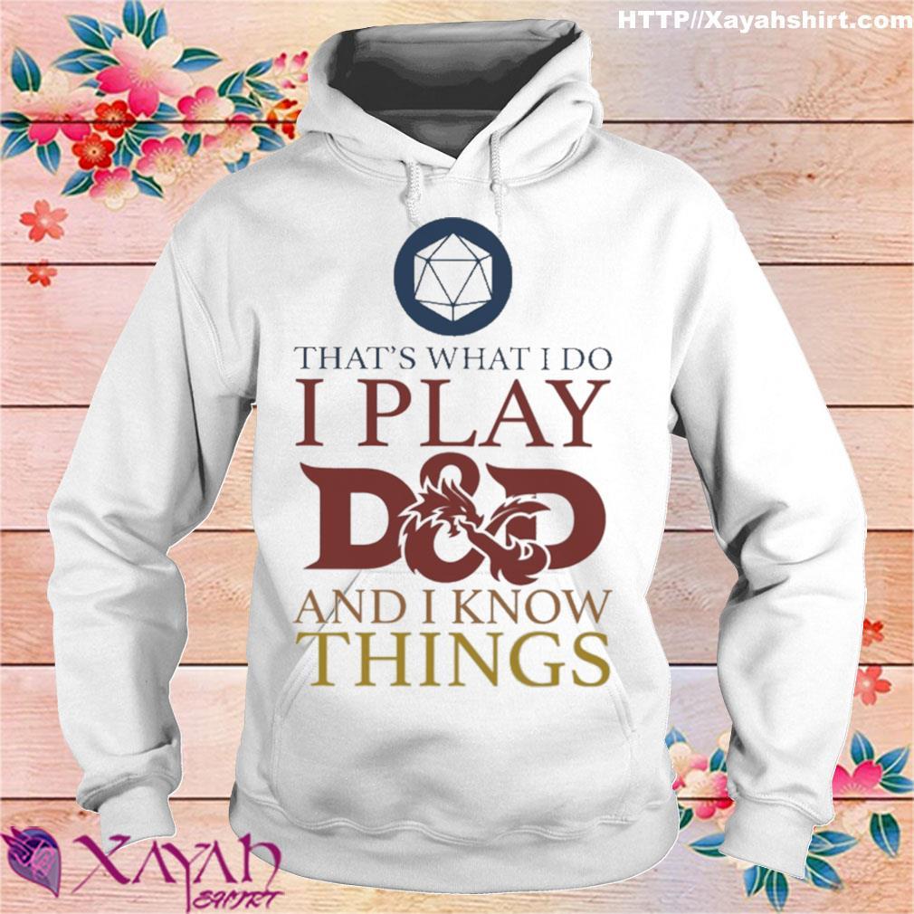 That's what i do i play D and D and i know things s hoodie